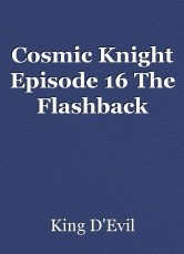 Cosmic Knight Episode 16 The Flashback