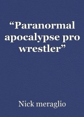 """Paranormal apocalypse pro wrestler"""