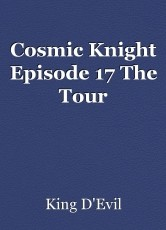 Cosmic Knight Episode 17 The Tour