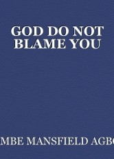 GOD DO NOT BLAME YOU