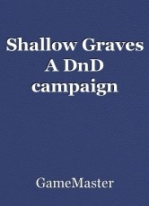 Shallow Graves A DnD campaign