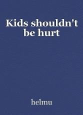Kids shouldn't be hurt