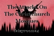 The Attacks On The Christchurch Mosques