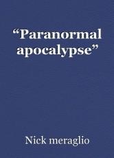 """Paranormal apocalypse"""
