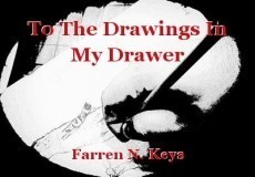 To The Drawings In My Drawer