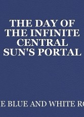 THE DAY OF THE INFINITE CENTRAL SUN'S PORTAL OPENING