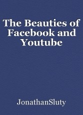 The Beauties of Facebook and Youtube
