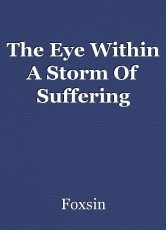 The Eye Within A Storm Of Suffering