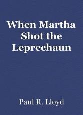 When Martha Shot the Leprechaun