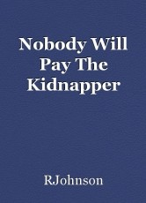 Nobody Will Pay The Kidnapper