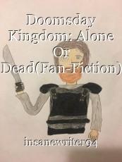 Doomsday Kingdom: Alone Or Dead(Fan-Fiction)
