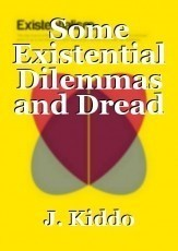Some Existential Dilemmas and Dread