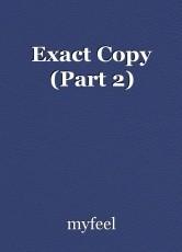 Exact Copy (Part 2)