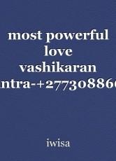 most powerful love vashikaran mantra-+27730886631 dr iruwa iwisa india-usa-canada-kuwait-uae