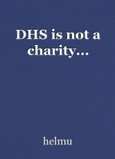 DHS is not a charity...