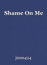 Shame On Me