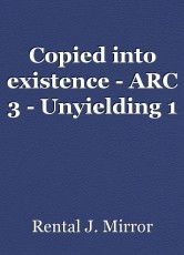 Copied into existence - ARC 3 - Unyielding 1