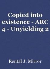 Copied into existence - ARC 4 - Unyielding 2