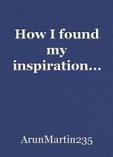 How I found my inspiration...