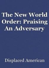 The New World Order: Praising An Adversary