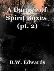 A Danger of Spirit Boxes  (pt. 2)