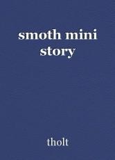 smoth mini story