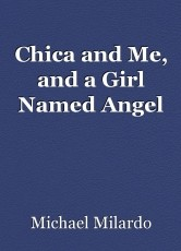Chica and Me, and a Girl Named Angel