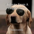 A Quote From A Doggie Actor