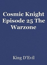 Cosmic Knight Episode 25 The Warzone