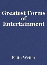 Greatest Forms of Entertainment