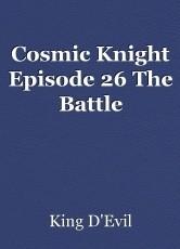 Cosmic Knight Episode 26 The Battle