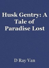 Husk Gentry: A Tale of Paradise Lost