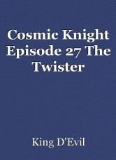 Cosmic Knight Episode 27 The Twister