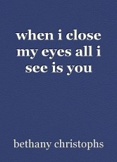 when i close my eyes all i see is you
