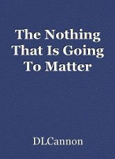 The Nothing That Is Going To Matter