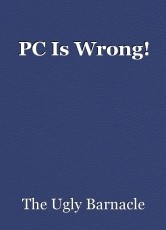 PC Is Wrong!