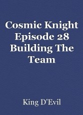 Cosmic Knight Episode 28 Building The Team