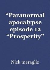 """Paranormal apocalypse episode 12 ""Prosperity"" complete"