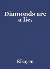 Diamonds are a lie.