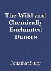 The Wild and Chemically Enchanted Dances