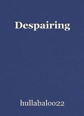 Despairing