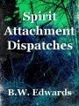Spirit Attachment Dispatches