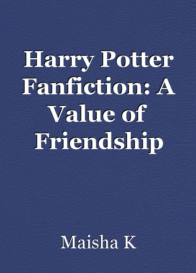 Harry Potter Fanfiction: A Value of Friendship, script by