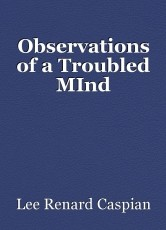 Observations of a Troubled MInd