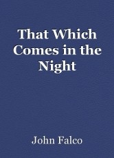 That Which Comes in the Night