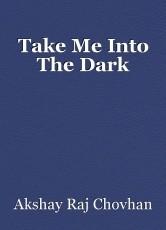 Take Me Into The Dark
