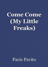 Come Come (My Little Freaks)
