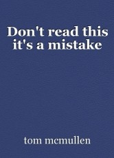 Don't read this it's a mistake