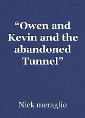 """""""Owen and Kevin and the abandoned Tunnel"""" Paranormal apocalypse"""