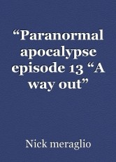 """""""Paranormal apocalypse episode 13 """"A way out"""" complete"""